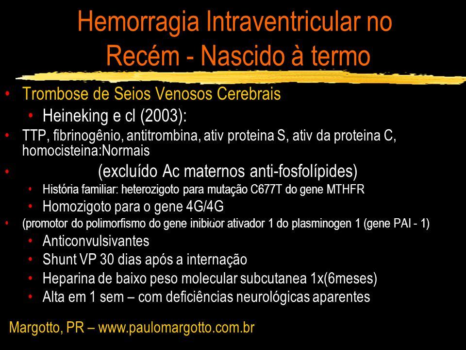 Hemorragia Intraventricular no Recém - Nascido à termo Trombose de Seios Venosos Cerebrais Heineking e cl (2003): TTP, fibrinogênio, antitrombina, ati