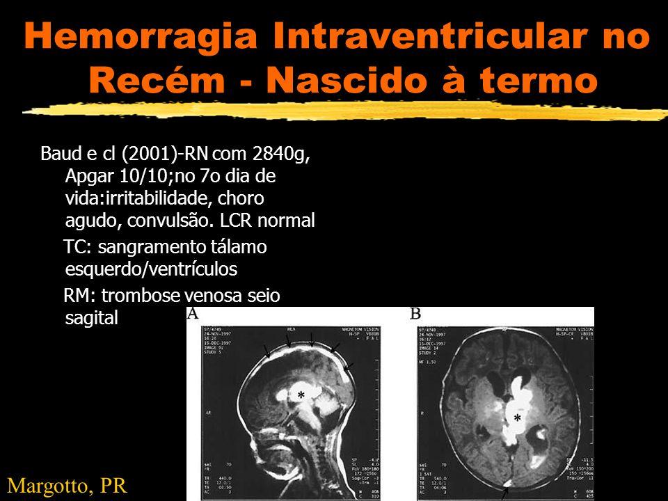 Hemorragia Intraventricular no Recém - Nascido à termo Baud e cl (2001)-RN com 2840g, Apgar 10/10;no 7o dia de vida:irritabilidade, choro agudo, convu