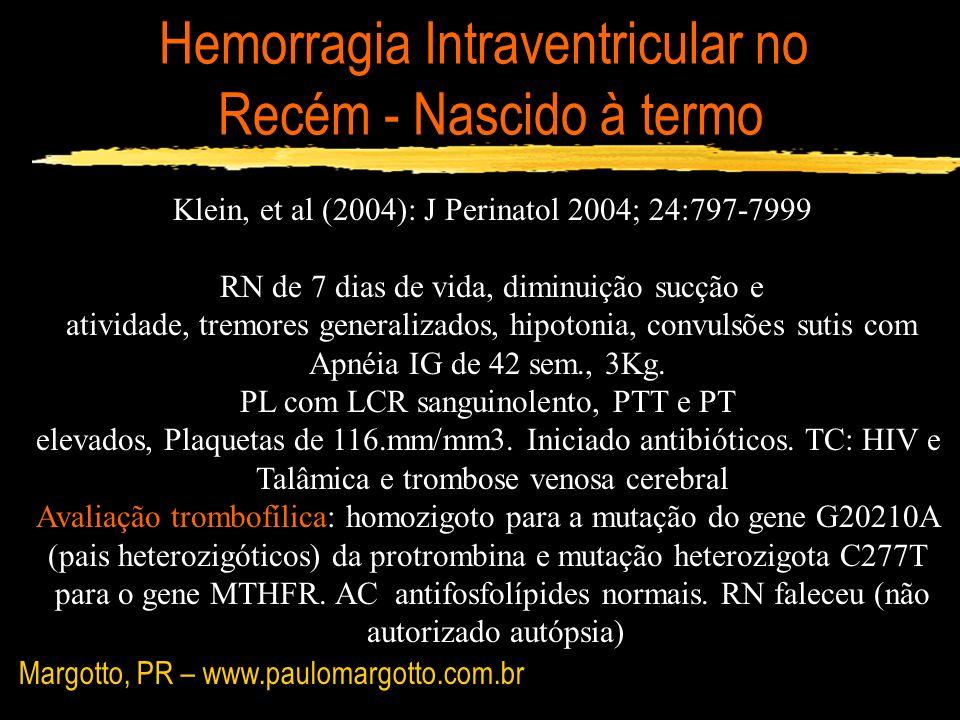 Hemorragia Intraventricular no Recém - Nascido à termo Klein, et al (2004): J Perinatol 2004; 24:797-7999 RN de 7 dias de vida, diminuição sucção e at