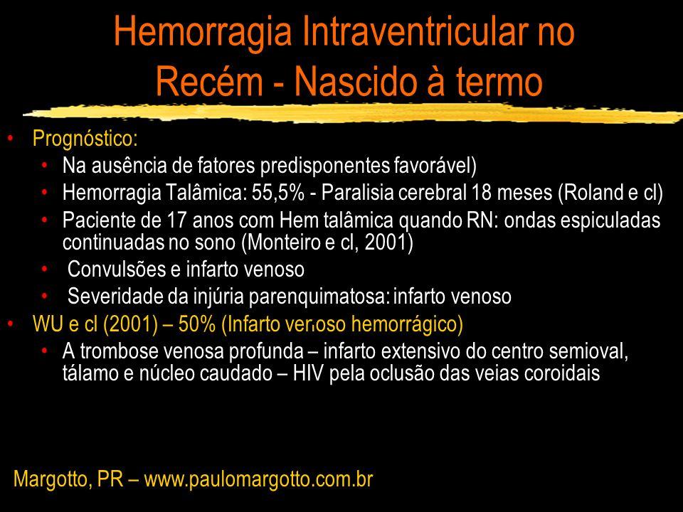 Hemorragia Intraventricular no Recém - Nascido à termo Prognóstico: Na ausência de fatores predisponentes favorável) Hemorragia Talâmica: 55,5% - Para