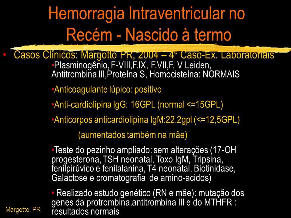 Hemorragia Intraventricular no Recém - Nascido à termo Casos Clínicos: Margotto PR, 2004 – 4º Caso-Ex. Laboratoriais Plasminogênio, F-VIII,F.IX, F.VII