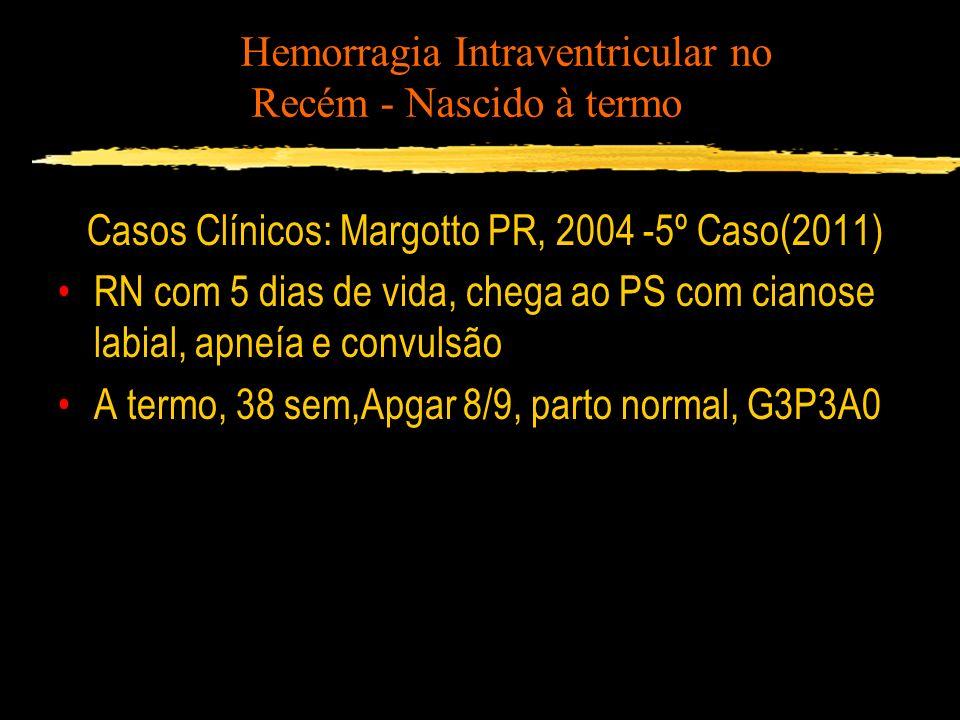 Casos Clínicos: Margotto PR, 2004 -5º Caso(2011) RN com 5 dias de vida, chega ao PS com cianose labial, apneía e convulsão A termo, 38 sem,Apgar 8/9,