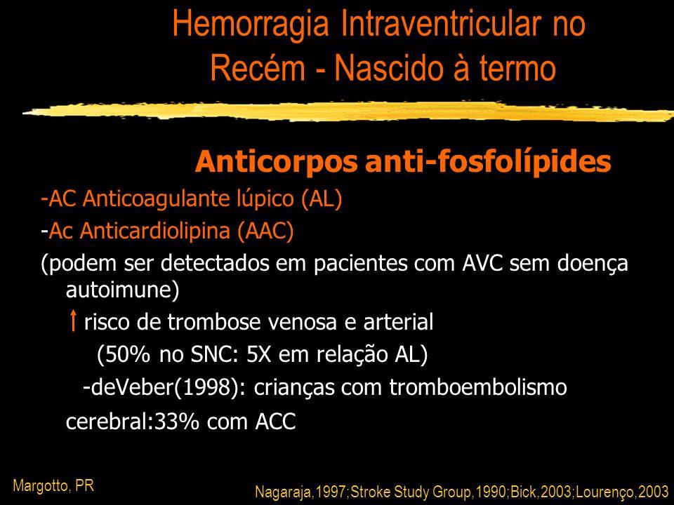 Anticorpos anti-fosfolípides -AC Anticoagulante lúpico (AL) -Ac Anticardiolipina (AAC) (podem ser detectados em pacientes com AVC sem doença autoimune