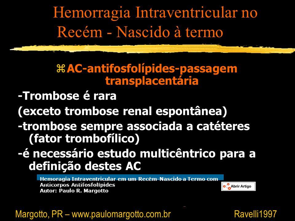 zAC-antifosfolípides-passagem transplacentária -Trombose é rara (exceto trombose renal espontânea) -trombose sempre associada a catéteres (fator tromb
