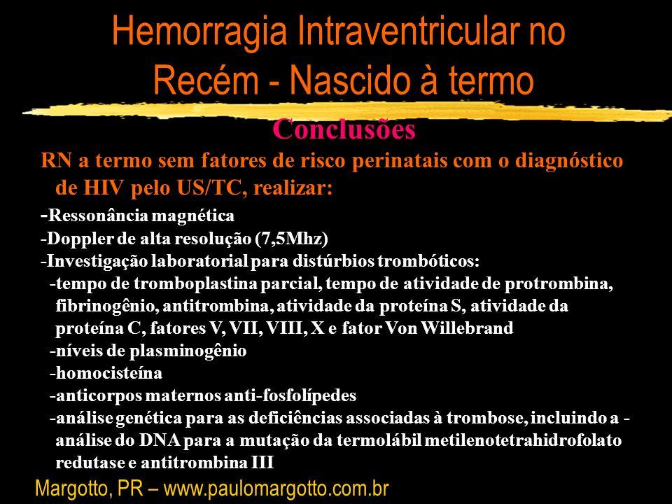 Hemorragia Intraventricular no Recém - Nascido à termo Conclusões RN a termo sem fatores de risco perinatais com o diagnóstico de HIV pelo US/TC, real