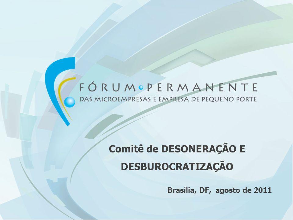 Comitê de DESONERAÇÃO E DESBUROCRATIZAÇÃO Brasília, DF, agosto de 2011