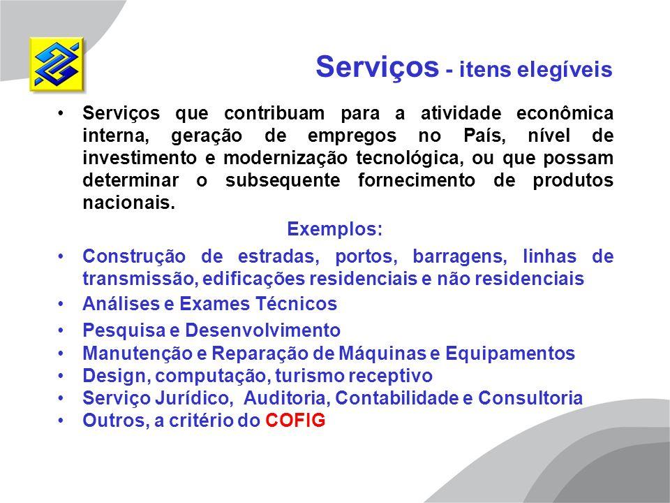 Serviços - itens elegíveis Serviços que contribuam para a atividade econômica interna, geração de empregos no País, nível de investimento e modernizaç