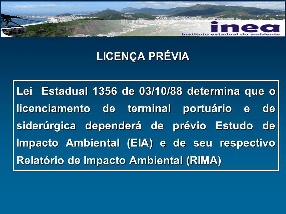 LICENÇA PRÉVIA Lei Estadual 1356 de 03/10/88 determina que o licenciamento de terminal portuário e de siderúrgica dependerá de prévio Estudo de Impact