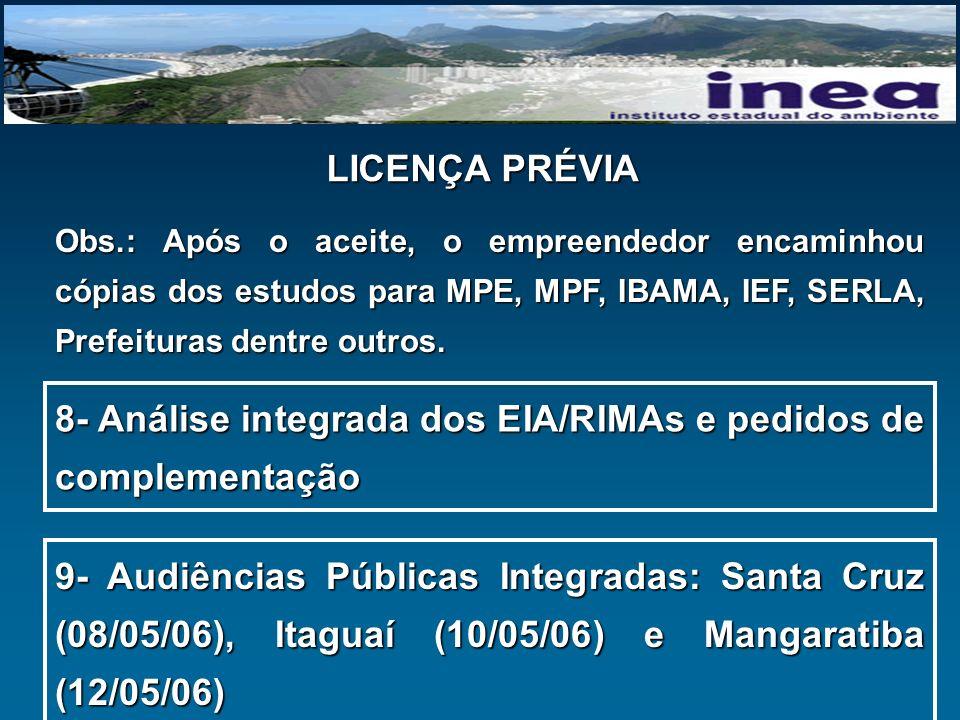 LICENÇA PRÉVIA Obs.: Após o aceite, o empreendedor encaminhou cópias dos estudos para MPE, MPF, IBAMA, IEF, SERLA, Prefeituras dentre outros. 8- Análi