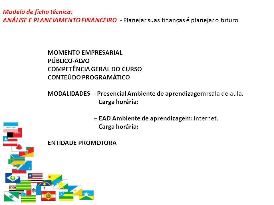 Modelo de ficha técnica: ANÁLISE E PLANEJAMENTO FINANCEIRO - Planejar suas finanças é planejar o futuro MOMENTO EMPRESARIAL PÚBLICO-ALVO COMPETÊNCIA G