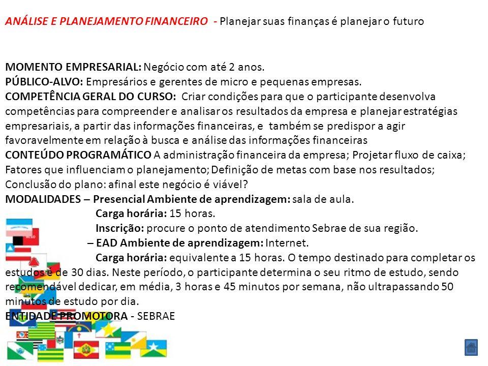 ANÁLISE E PLANEJAMENTO FINANCEIRO - Planejar suas finanças é planejar o futuro MOMENTO EMPRESARIAL: Negócio com até 2 anos. PÚBLICO-ALVO: Empresários