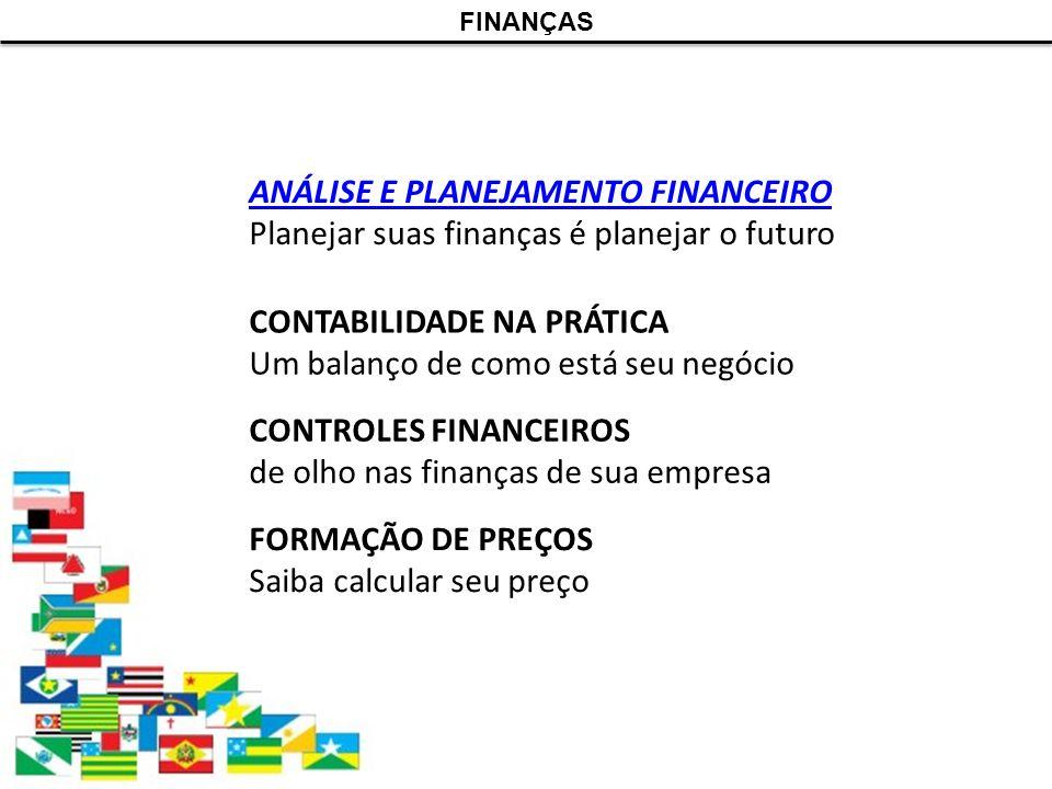 CONTROLES FINANCEIROS de olho nas finanças de sua empresa ANÁLISE E PLANEJAMENTO FINANCEIRO Planejar suas finanças é planejar o futuro FORMAÇÃO DE PRE