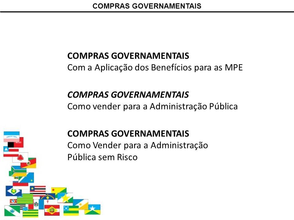 COMPRAS GOVERNAMENTAIS Como vender para a Administração Pública COMPRAS GOVERNAMENTAIS Como Vender para a Administração Pública sem Risco COMPRAS GOVE