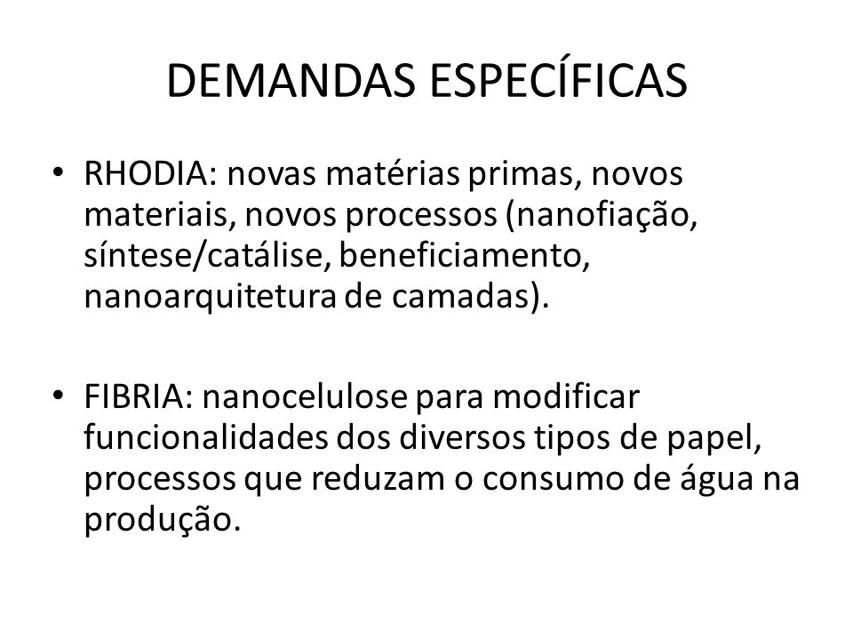 DEMANDAS ESPECÍFICAS RHODIA: novas matérias primas, novos materiais, novos processos (nanofiação, síntese/catálise, beneficiamento, nanoarquitetura de