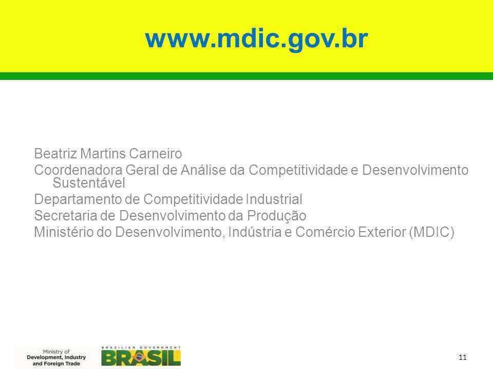 www.mdic.gov.br 11 Beatriz Martins Carneiro Coordenadora Geral de Análise da Competitividade e Desenvolvimento Sustentável Departamento de Competitivi