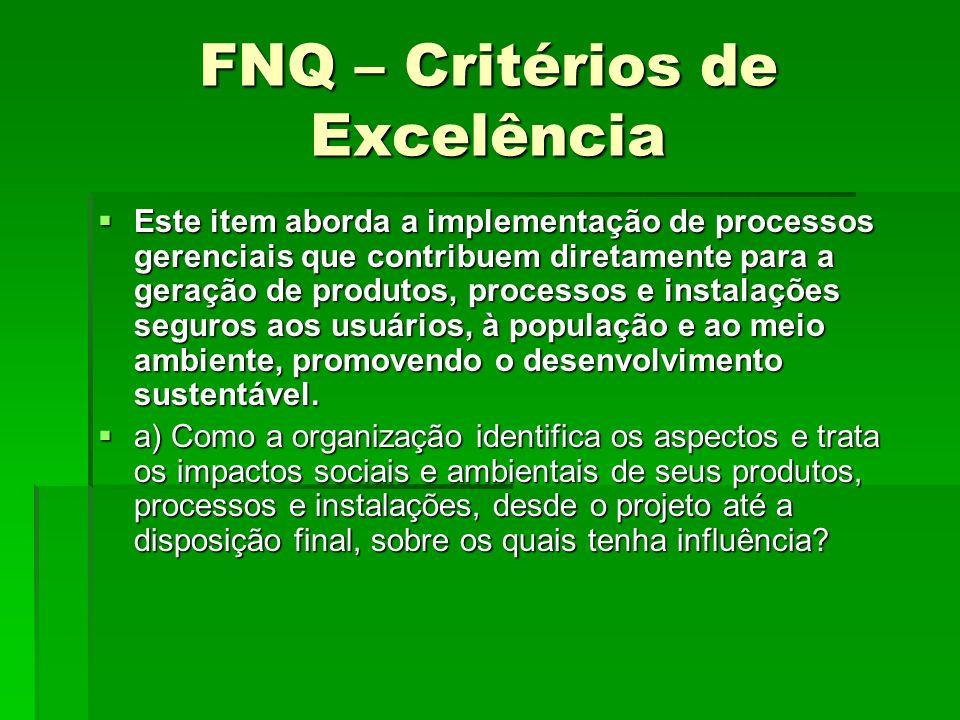 FNQ – Critérios de Excelência Este item aborda a implementação de processos gerenciais que contribuem diretamente para a geração de produtos, processo