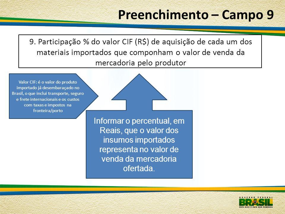 Preenchimento – Campo 9 Informar o percentual, em Reais, que o valor dos insumos importados representa no valor de venda da mercadoria ofertada. 9. Pa
