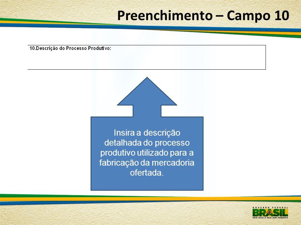 Preenchimento – Campo 10 Insira a descrição detalhada do processo produtivo utilizado para a fabricação da mercadoria ofertada.