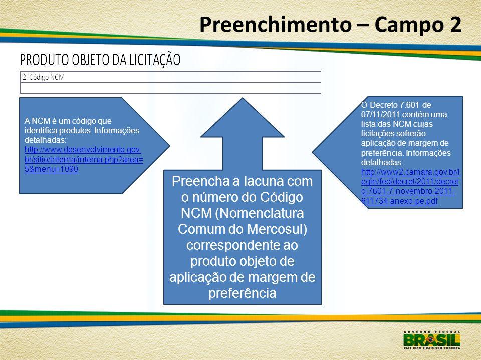 Preenchimento – Campo 2 Preencha a lacuna com o número do Código NCM (Nomenclatura Comum do Mercosul) correspondente ao produto objeto de aplicação de