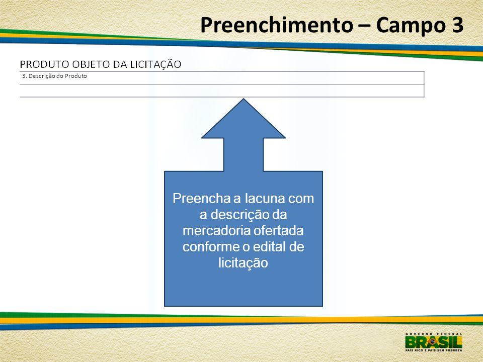 Preenchimento – Campo 3 Preencha a lacuna com a descrição da mercadoria ofertada conforme o edital de licitação A NCM é um código que identifica produ