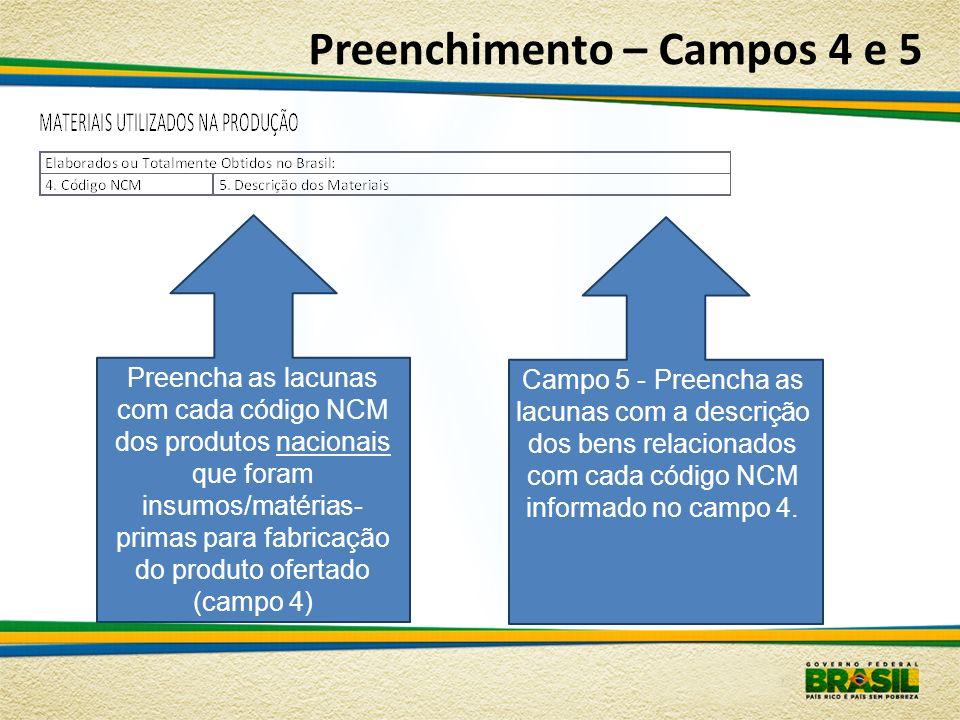 Preenchimento – Campos 4 e 5 Preencha as lacunas com cada código NCM dos produtos nacionais que foram insumos/matérias- primas para fabricação do prod