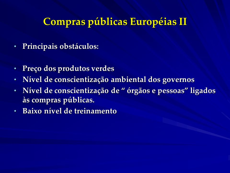 Compras públicas Européias II Principais obstáculos: Principais obstáculos: Preço dos produtos verdes Preço dos produtos verdes Nível de conscientizaç
