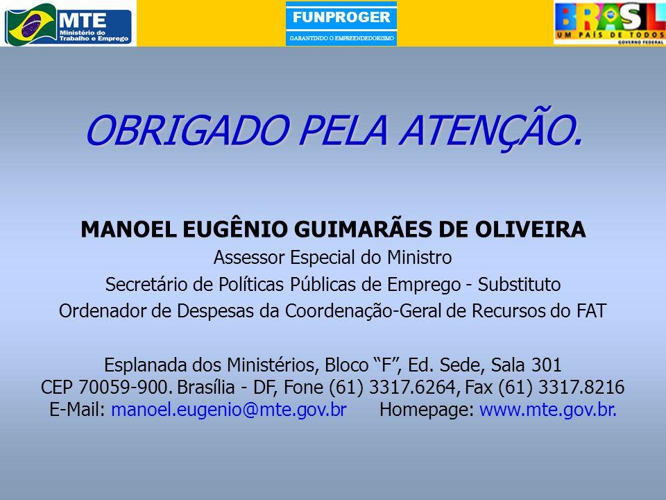 FUNPROGER GARANTINDO O EMPREENDEDORISMO OBRIGADO PELA ATENÇÃO. MANOEL EUGÊNIO GUIMARÃES DE OLIVEIRA Assessor Especial do Ministro Secretário de Políti