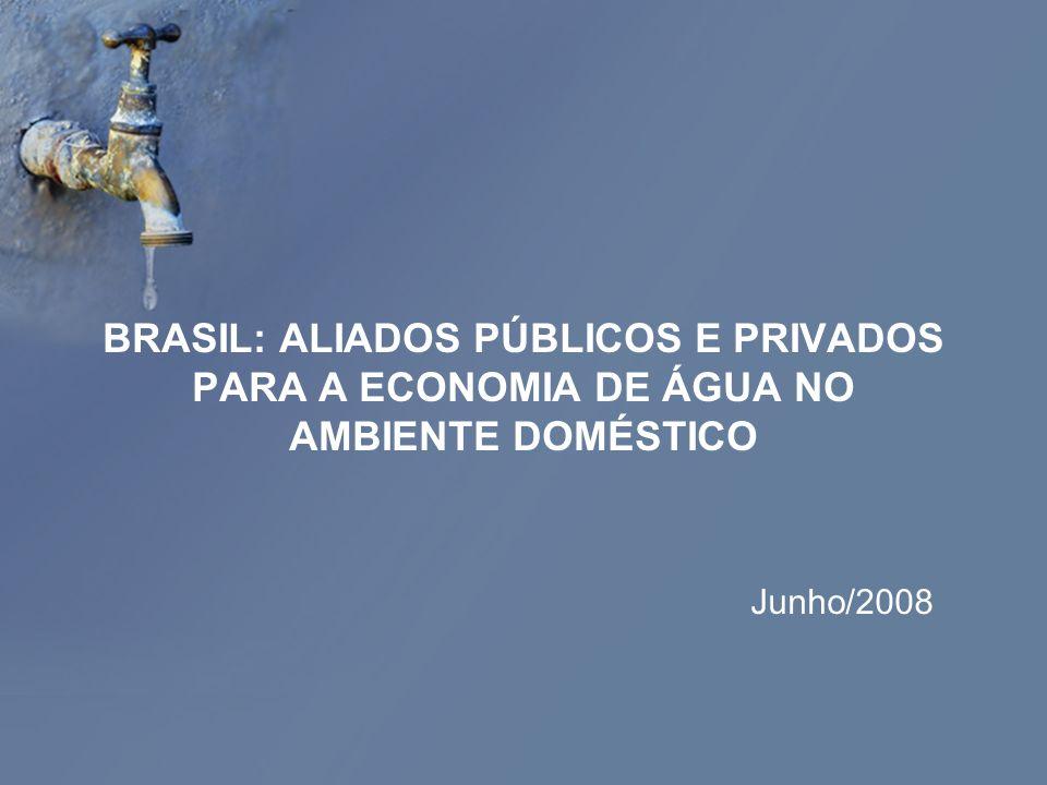BRASIL: ALIADOS PÚBLICOS E PRIVADOS PARA A ECONOMIA DE ÁGUA NO AMBIENTE DOMÉSTICO Junho/2008