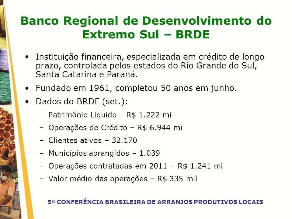 Banco Regional de Desenvolvimento do Extremo Sul – BRDE Instituição financeira, especializada em crédito de longo prazo, controlada pelos estados do R