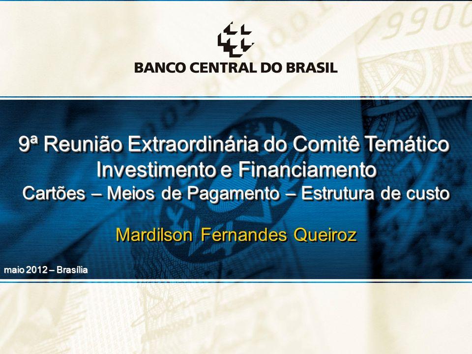 1 9ª Reunião Extraordinária do Comitê Temático Investimento e Financiamento Cartões – Meios de Pagamento – Estrutura de custo Mardilson Fernandes Quei
