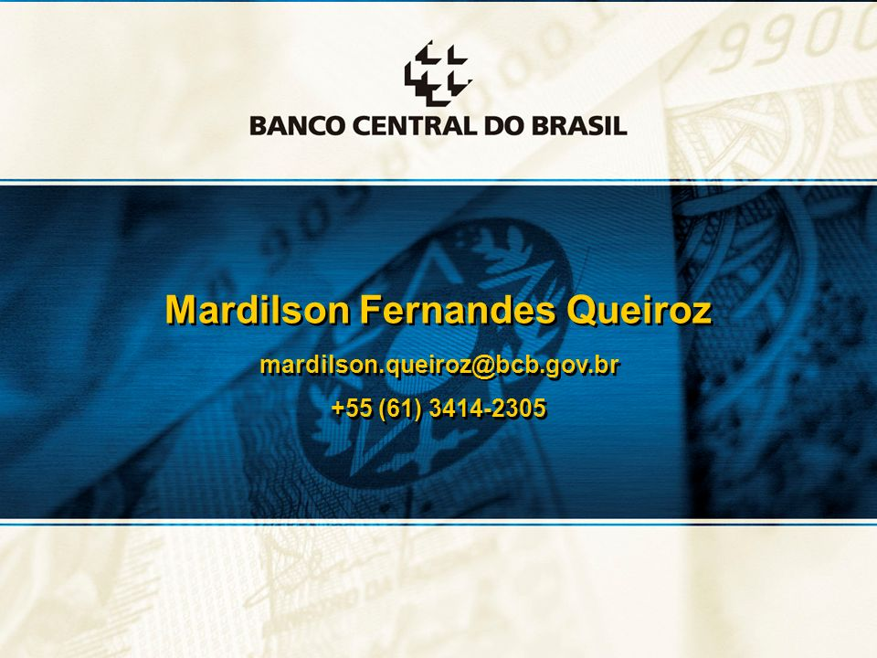 26 Mardilson Fernandes Queiroz mardilson.queiroz@bcb.gov.br +55 (61) 3414-2305 Mardilson Fernandes Queiroz mardilson.queiroz@bcb.gov.br +55 (61) 3414-