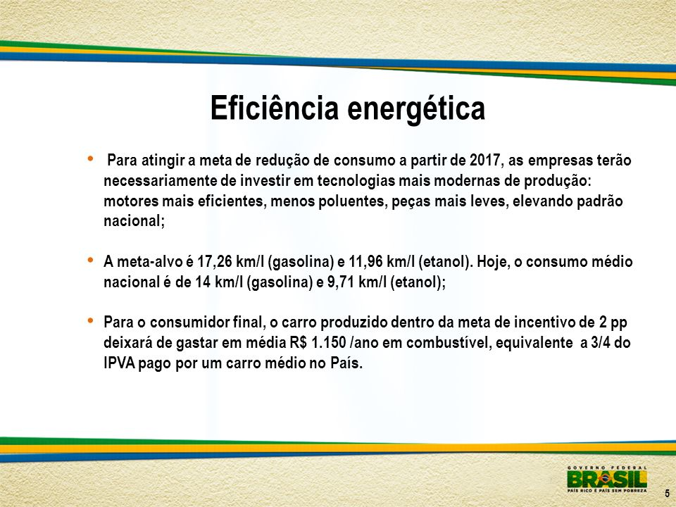 Eficiência energética Para atingir a meta de redução de consumo a partir de 2017, as empresas terão necessariamente de investir em tecnologias mais mo
