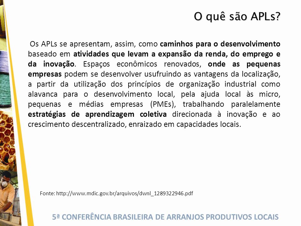 5ª CONFERÊNCIA BRASILEIRA DE ARRANJOS PRODUTIVOS LOCAIS Os APLs se apresentam, assim, como caminhos para o desenvolvimento baseado em atividades que l