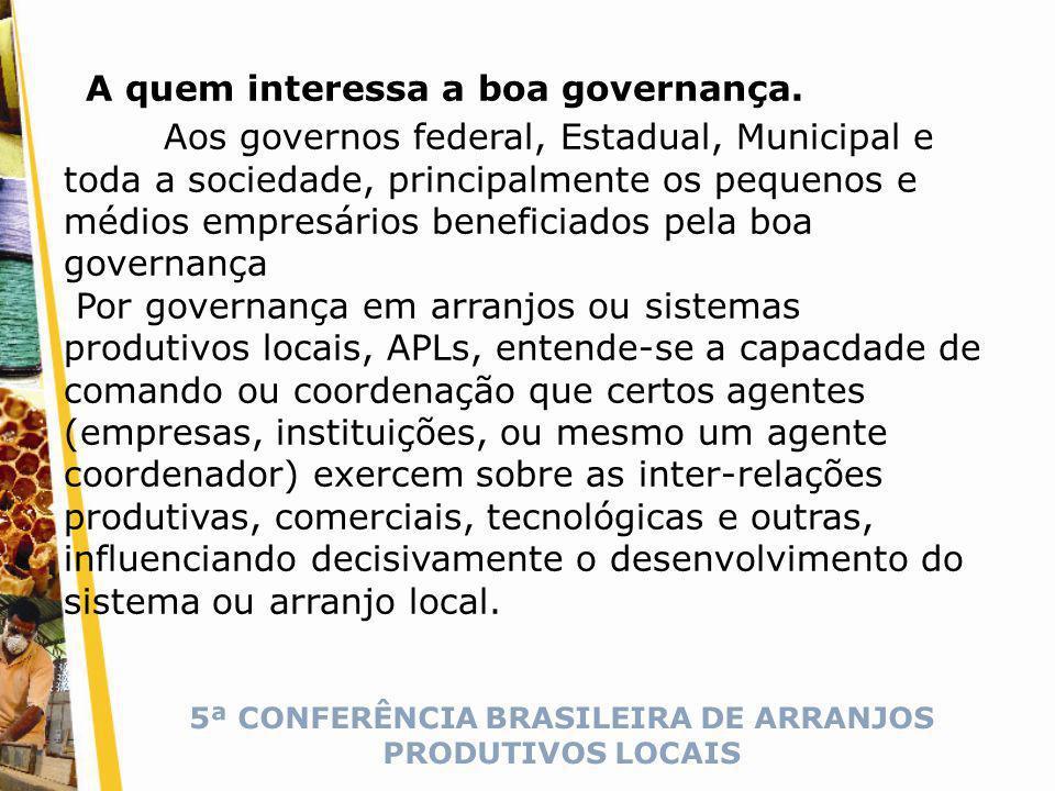 5ª CONFERÊNCIA BRASILEIRA DE ARRANJOS PRODUTIVOS LOCAIS A quem interessa a boa governança.