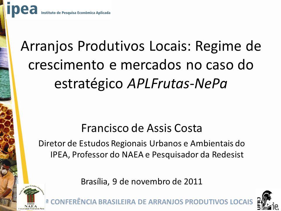 5ª CONFERÊNCIA BRASILEIRA DE ARRANJOS PRODUTIVOS LOCAIS Arranjos Produtivos Locais: Regime de crescimento e mercados no caso do estratégico APLFrutas-