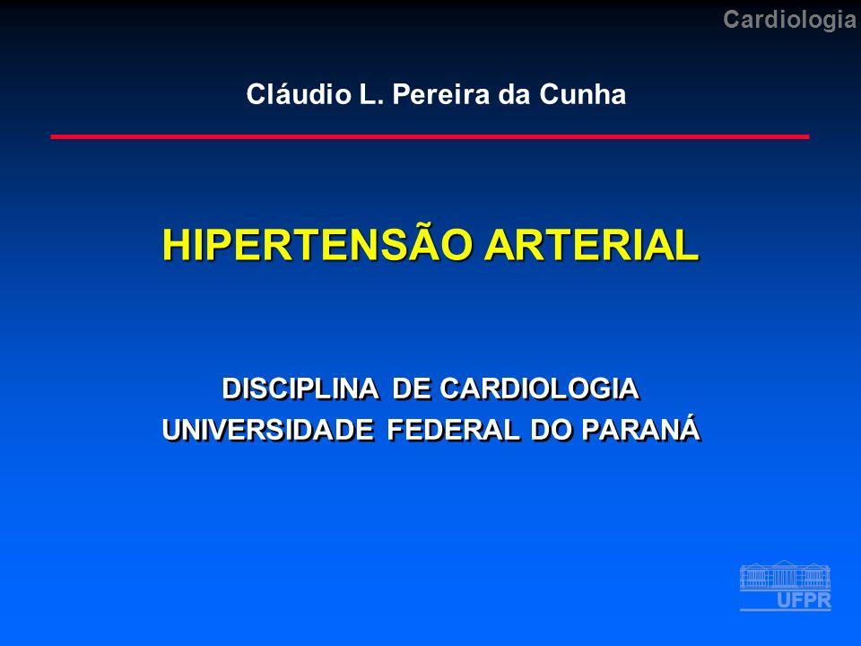 Cardiologia HIPERTENSÃO ARTERIAL DISCIPLINA DE CARDIOLOGIA UNIVERSIDADE FEDERAL DO PARANÁ DISCIPLINA DE CARDIOLOGIA UNIVERSIDADE FEDERAL DO PARANÁ Cláudio L.