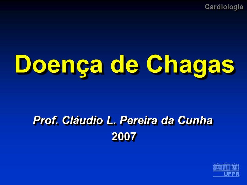 Cardiologia Doença de Chagas (Tripanossomíase Americana) Parasitose tecidual e hemática, endêmica em amplas regiões da América, cujo agente etiológico é o Trypanosoma cruzi.