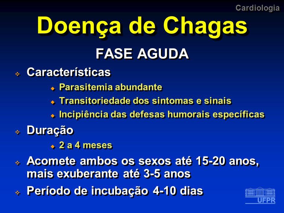 Cardiologia Doença de Chagas FASE AGUDA Características Parasitemia abundante Transitoriedade dos sintomas e sinais Incipiência das defesas humorais e