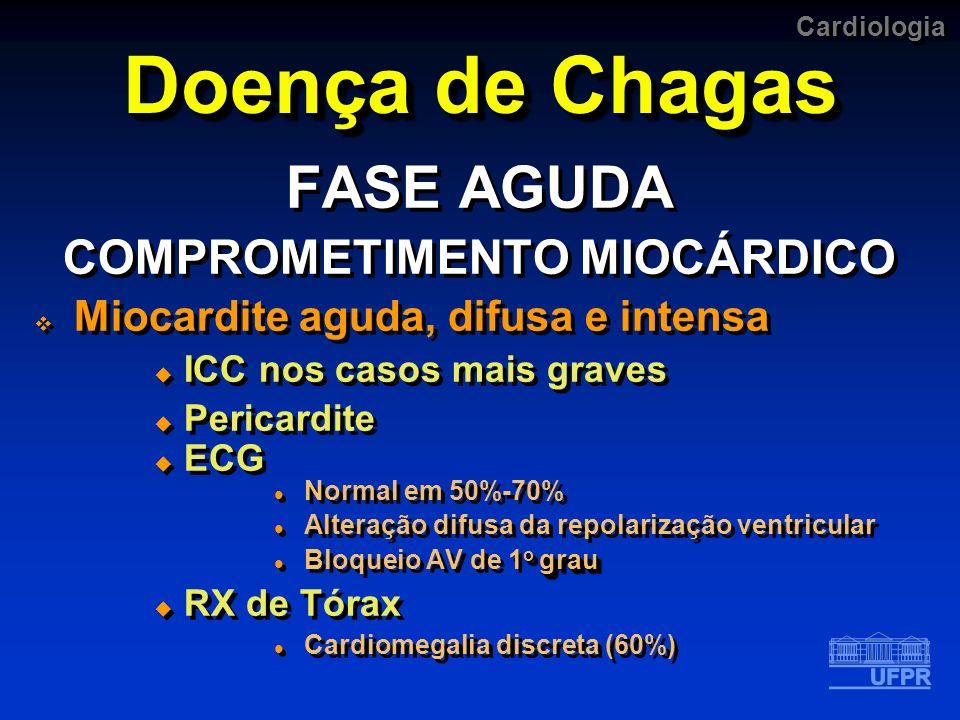 Cardiologia Doença de Chagas FASE AGUDA COMPROMETIMENTO MIOCÁRDICO Miocardite aguda, difusa e intensa ICC nos casos mais graves Pericardite ECG Normal