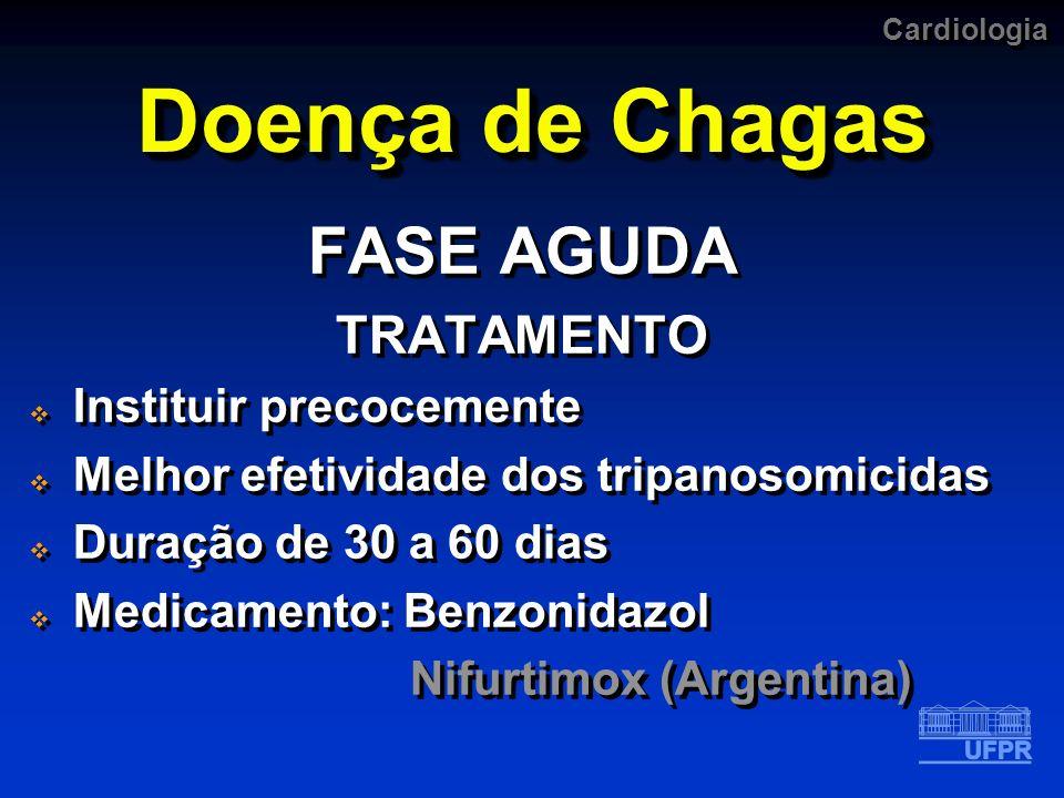 Cardiologia Doença de Chagas FASE AGUDA TRATAMENTO Instituir precocemente Melhor efetividade dos tripanosomicidas Duração de 30 a 60 dias Medicamento: