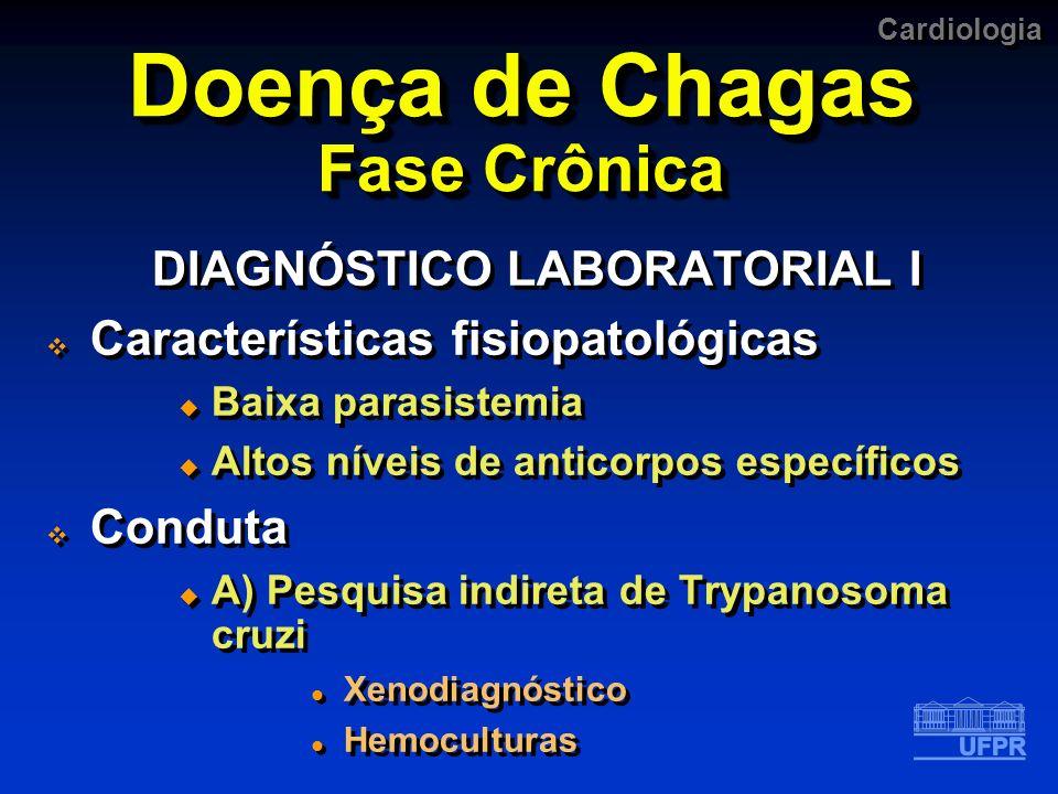 Cardiologia Doença de Chagas Fase Crônica DIAGNÓSTICO LABORATORIAL I Características fisiopatológicas Baixa parasistemia Altos níveis de anticorpos es