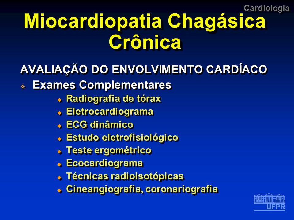 Cardiologia Miocardiopatia Chagásica Crônica AVALIAÇÃO DO ENVOLVIMENTO CARDÍACO Exames Complementares Radiografia de tórax Eletrocardiograma ECG dinâm