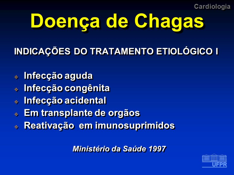 Cardiologia Doença de Chagas INDICAÇÕES DO TRATAMENTO ETIOLÓGICO I Infecção aguda Infecção congênita Infecção acidental Em transplante de orgãos Reati