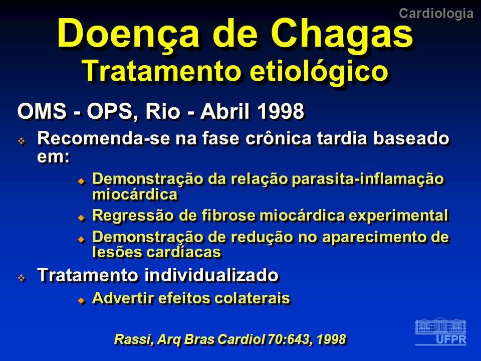 Cardiologia Doença de Chagas Tratamento etiológico OMS - OPS, Rio - Abril 1998 Recomenda-se na fase crônica tardia baseado em: Demonstração da relação