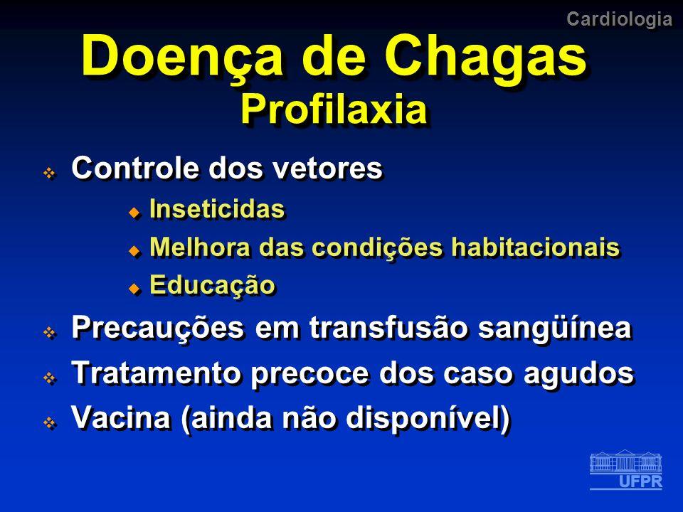 Cardiologia Doença de Chagas Profilaxia Controle dos vetores Inseticidas Melhora das condições habitacionais Educação Precauções em transfusão sangüín