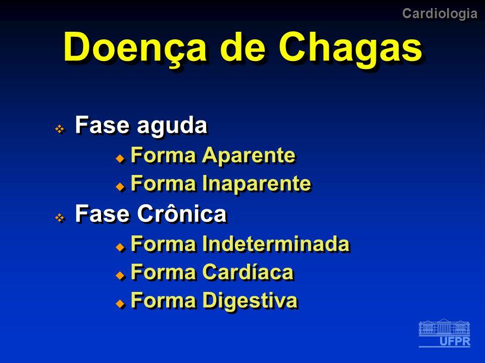 Cardiologia Doença de Chagas QUADRO CLÍNICO DA FASE AGUDA Forma Inaparente Maioria dos casos Forma Aparente Febre Sinais de porta de entrada Edema Linfonodomegalia Hepato-esplenomegalia (30%-40%) Meningoencefalite QUADRO CLÍNICO DA FASE AGUDA Forma Inaparente Maioria dos casos Forma Aparente Febre Sinais de porta de entrada Edema Linfonodomegalia Hepato-esplenomegalia (30%-40%) Meningoencefalite