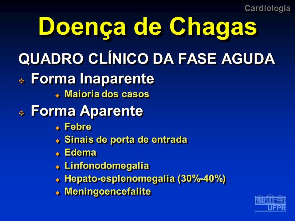 Cardiologia Doença de Chagas QUADRO CLÍNICO DA FASE AGUDA Forma Inaparente Maioria dos casos Forma Aparente Febre Sinais de porta de entrada Edema Lin