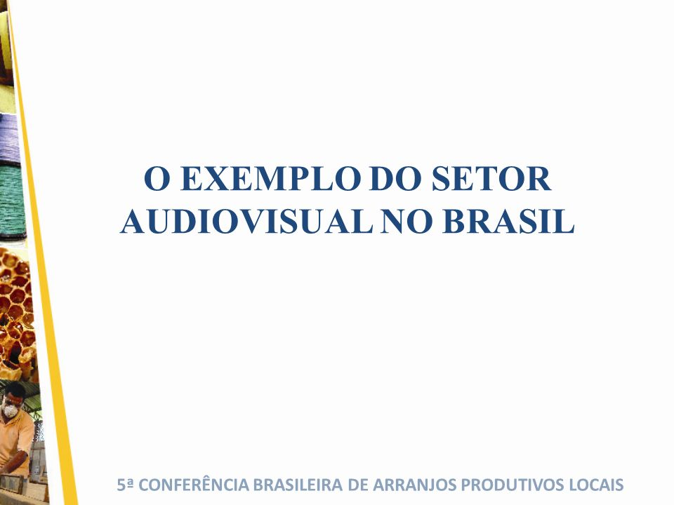 5ª CONFERÊNCIA BRASILEIRA DE ARRANJOS PRODUTIVOS LOCAIS O EXEMPLO DO SETOR AUDIOVISUAL NO BRASIL