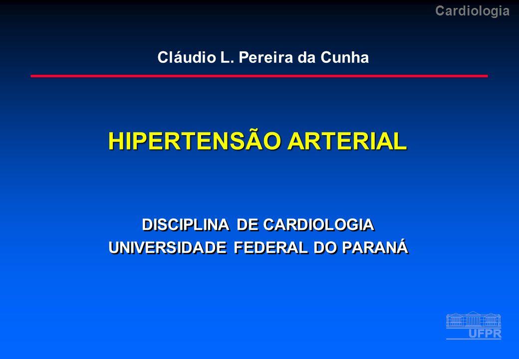Cardiologia HIPERTENSÃO ARTERIAL DISCIPLINA DE CARDIOLOGIA UNIVERSIDADE FEDERAL DO PARANÁ DISCIPLINA DE CARDIOLOGIA UNIVERSIDADE FEDERAL DO PARANÁ Clá