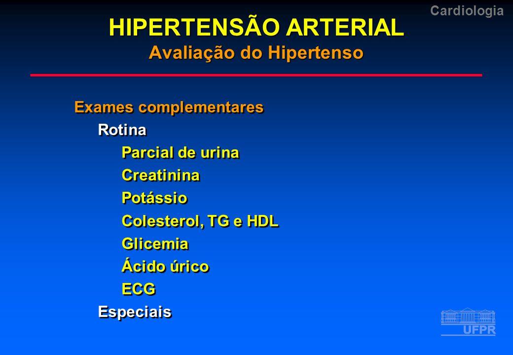 Cardiologia Exames complementares Rotina Parcial de urina Creatinina Potássio Colesterol, TG e HDL Glicemia Ácido úrico ECG Especiais Exames complemen